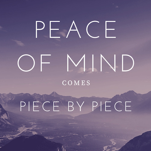 quote peace of mind comes piece by piece